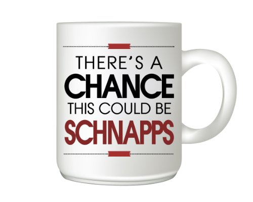 There'S A Chance This Could Be Schnapps Coffee Mug - Funny Coffee Mug - Schnapps Drinker Gift