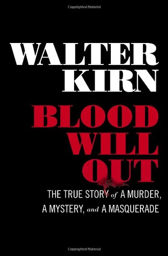 Blood Will Out: The True Story of a Murder, a Mystery, and a Masquerade [Hardcover]
