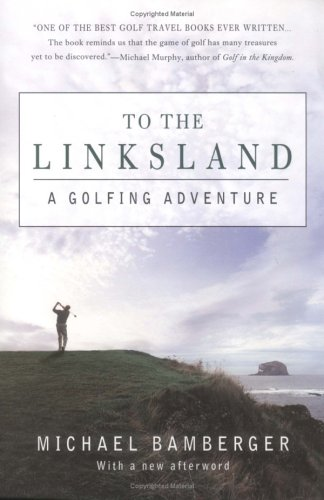 To the Linksland : A Golfing Adventure