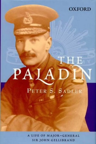 The Paladin: A Life of Major General Sir John Gellibrand (Australian Army History)