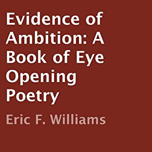 Evidence of Ambition: A Book of Eye Opening Poetry | [Eric F. Williams]