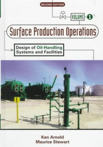 Surface Production Operations, Volume 1:, Second Edition: Design of Oil-Handling Systems and Facilities