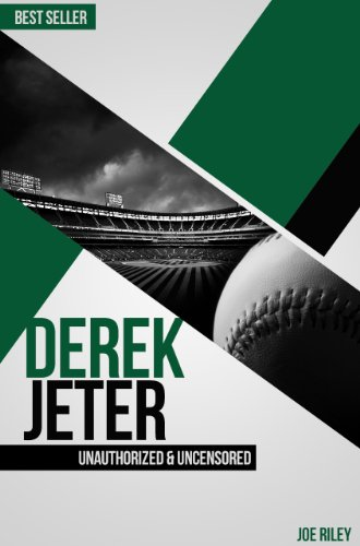 Joe Riley - Derek Jeter - Baseball Unauthorized & Uncensored (All Ages Deluxe Edition with Videos)