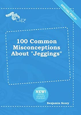 "100 Common Misconceptions About ""Jeggings"""