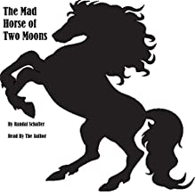 The Mad Horse of Two Moons (       UNABRIDGED) by Randal Schaffer Narrated by Randal Schaffer