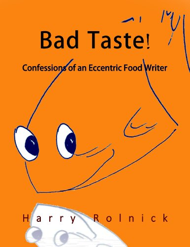 Bad Taste!: Confessions of an Eccentric Food Writer PDF