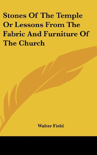 Stones of the Temple or Lessons from the Fabric and Furniture of the Church