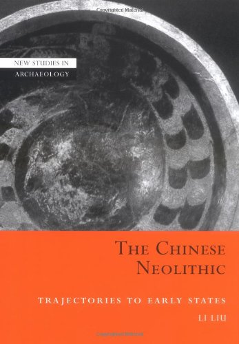 The Chinese Neolithic: Trajectories to Early States (New Studies in Archaeology)