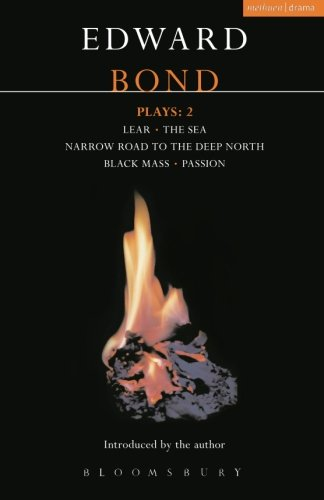 Bond Plays: 2: Lear; The Sea; Narrow Road to the Deep North; Black Mass; Passion (Contemporary Dramatists) (Vol 2), Bond, Edward
