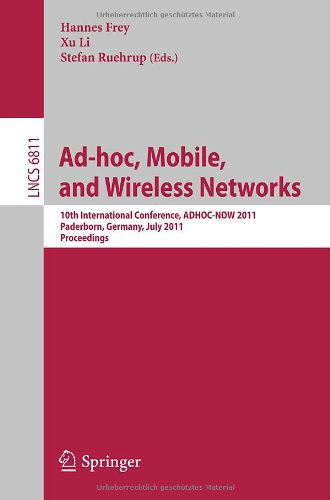 AD-HOC, Mobile and Wireless Networks: 10th International Conference, ADHOC-NOW 2011, Paderborn, Germany, July 18-20, 201