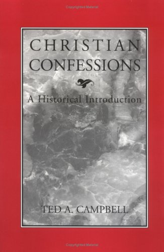 Christian Confessions: A Historical Introduction, TED A. CAMPBELL