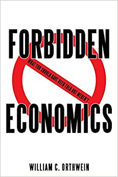 Forbidden Economics: What You Should Have Been Told But Weren't