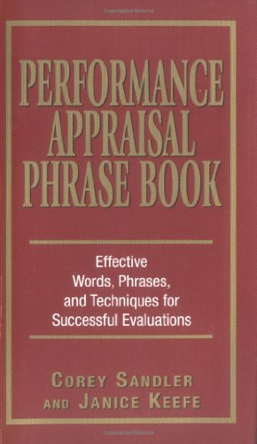 Performance Appraisal Phrase Book: The Best Words, Phrases, and Techniques for Performance Reviews