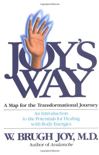Joy's Way, A Map for the Transformational Journey: An Introduction to the Potentials for Healing with Body Energies