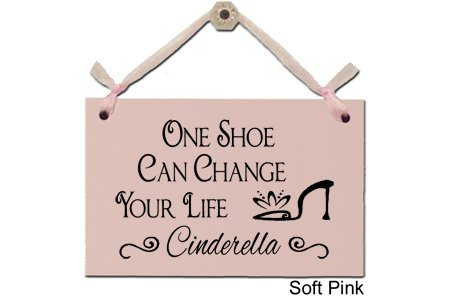 One Shoe Can Change Your Life - Cinderella- Decorative Sign S-152-P