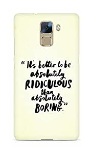 AMEZ its better to be absolutely ridiculous than boring Back Cover For Huawei Honor 7