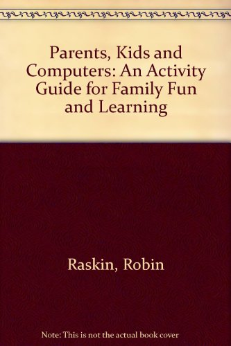 Parents, Kids and Computers: An Activity Guide for Family Fun and Learning