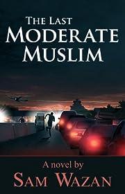 The Last Moderate Muslim
