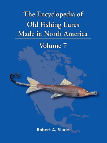 The Encyclopedia Of Old Fishing Lures: Made In North America Volume 7