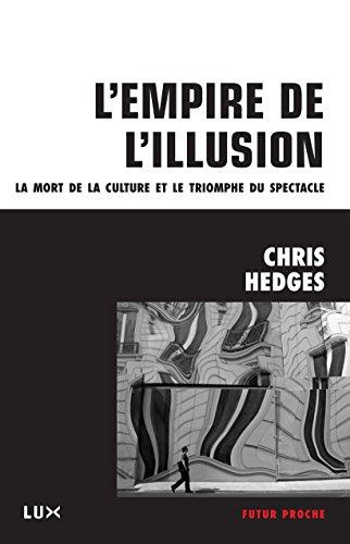 L'empire de l'illusion: La mort de la culture et le triomphe du spectacle