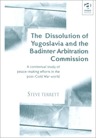 The Dissolution of Yugoslavia and the Badinter Arbitration Commission: A Contextual Study of Peace-making Efforts in the Post-cold War World