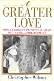A Greater Love: Prince Charles's Twenty-Year Affair With Camilla Parker Bowles (068813808X) by Wilson, Christopher