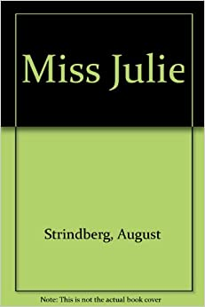 A literary analysis of miss julie by august strindberg