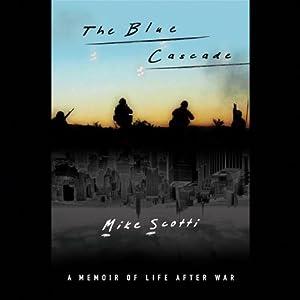 The Blue Cascade: A Memoir of Life after War | [Mike Scotti]