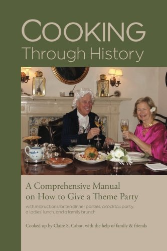 Cooking Through History: How to Host a Theme Party by Claire Cabot