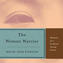 The Woman Warrior: Memoirs of a Girlhood Among Ghosts (       UNABRIDGED) by Maxine Hong Kingston Narrated by Ming-Na