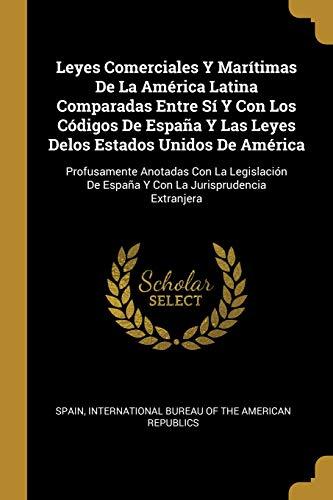 Leyes Comerciales Y Marítimas de la América Latina Comparadas Entre Sí Y Con Los Códigos de España Y Las Leyes Delos Estados Unidos de América ... Jurisprudencia Extranjera  (Tapa Blanda)