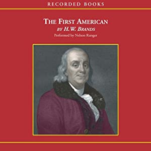 The First American: The Life and Times of Benjamin Franklin | [H. W. Brands]