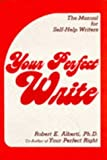 Your Perfect Write: The Manual for Self-Help Writers (0915166402) by Alberti, Robert E.