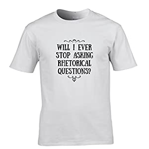 Will I Ever Stop Asking Rhetorical Questions? Tshirt Mens Small - 5XLarge