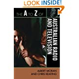 The A to Z of Australian Radio and Television (The A to Z Guide Series)