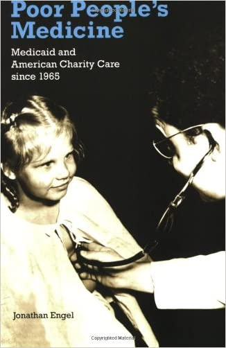 Poor People's Medicine: Medicaid and American Charity Care since 1965 written by Jonathan Engel