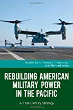 Rebuilding American Military Power In The Pacific: A 21st-century Strategy (the Changing Face Of War)