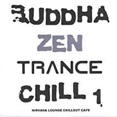 Buddha Zen Trance Chill 1: Nirvana Lounge Chillout Cafe