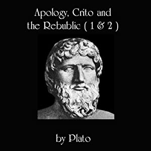 Apology, Crito, and The Republic, Books 1 and 2 Audiobook