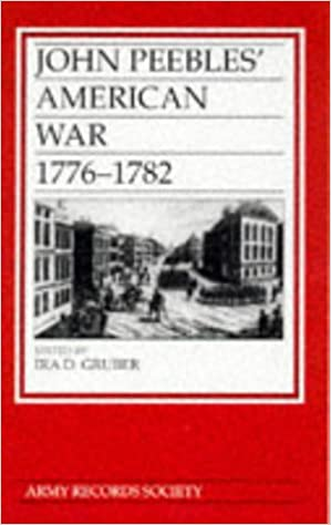 John Peebles' American War, 1776-82 (Publications of the Army Records Society)