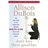 Don't Kiss Them Good-byeby Allison DuBois