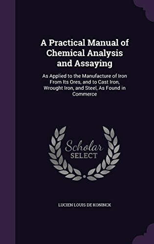 a-practical-manual-of-chemical-analysis-and-assaying-as-applied-to-the-manufacture-of-iron-from-its-
