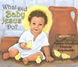 img - for [(What Did Baby Jesus Do? )] [Author: Virginia Esquinaldo] [Jul-2006] book / textbook / text book