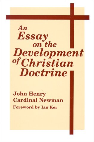 Essay on the Development of Christian Doctrine, JOHN HENRY NEWMAN CARDINAL