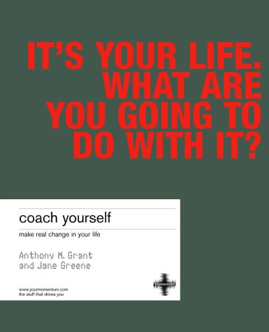 Coach Yourself: Make Real Change in Your Life, Grant, Anthony; Greene, Jane