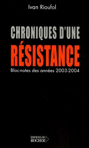 Chroniques d'une résistance : (Bloc-notes des années 2003 et 2004)