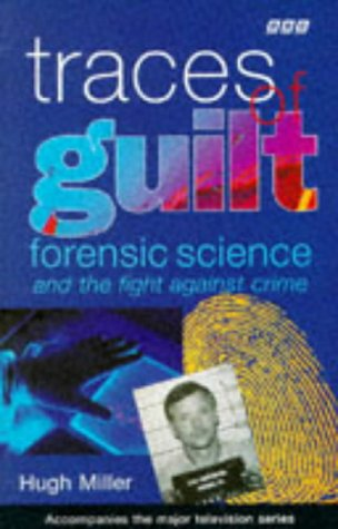 Traces Of Guilt: Forensic Science And The Fight Against Crime
