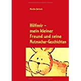 Hilfmir - mein kleiner Freund und seine Mutmacher-Geschichtenvon &#34;Monika Baitsch&#34;
