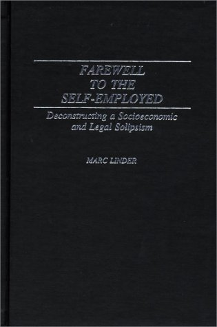 Farewell to the Self-Employed: Deconstructing a Socioeconomic and Legal Solipsism