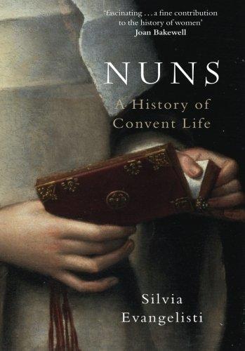 Nuns: A History of Convent Life